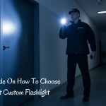 A Quick Guide On How To Choose The Right Custom Flashlight