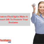 Custom Flashlights Make A Smart Gift To Promote Your Business