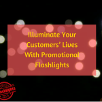 Illuminate Your Customers' Lives With Promotional Flashlights