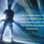 Flashlights – The Most Popular Custom Gifts For Fall And Winter Season Promotions
