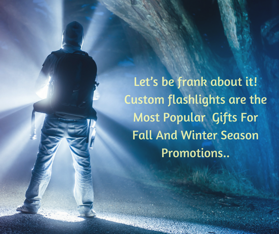 Let's be frank about it! Custom flashlights are the Most Popular Custom Gifts For Fall And Winter Season Promotions..