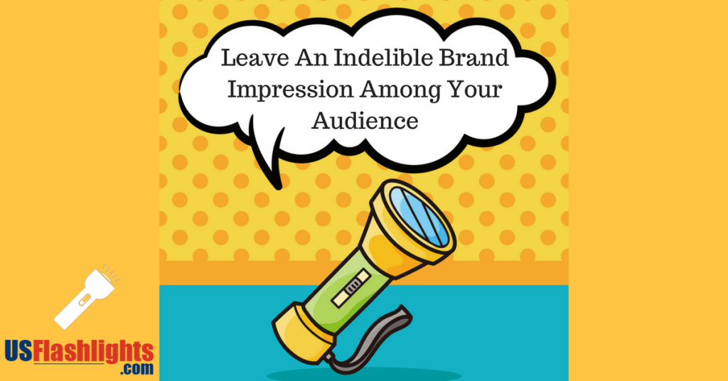 Leave An Indelible Brand Impression Among Your Audience