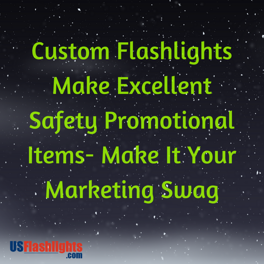 Custom Flashlights Make Excellent Safety Promotional Items- Make It Your Marketing Swag