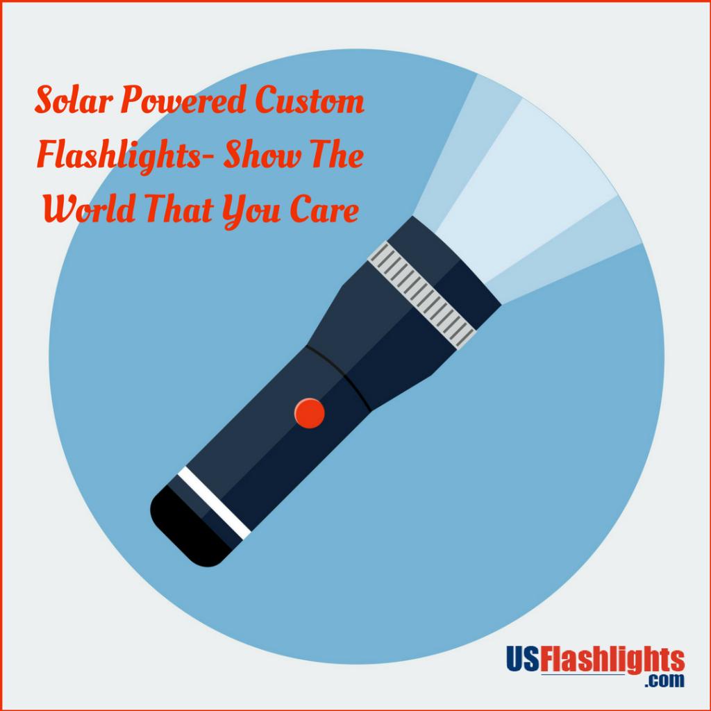 Solar Powered Custom Flashlights- Show The World That You Care