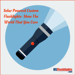 Solar Powered Custom Flashlights- Show The World That You Care